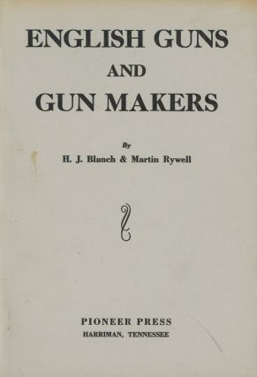 English Guns and Gun Makers; Includes Century of Guns published by H. J. Blanch... and Complete...