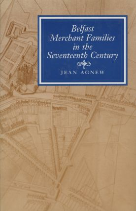 Belfast Merchant Families in the Seventeenth / 17th Century. Jean Agnew
