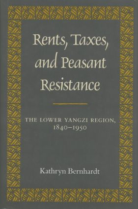 Rents, Taxes, and Peasant Resistance: The Lower Yangzi Region, 1840-1950. Kathryn Bernhardt