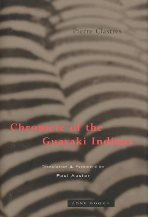 Chronicle of the Guayaki Indians. Pierre Clastres, trans Paul Auster