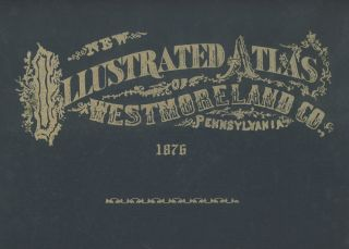 New Illustrated Atlas of Westmoreland Co. / County, Pennsylvania 1876, With 1971 Supplementary...