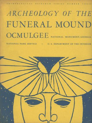 Archeology of the Funeral Mound Ocmulgee; National Monument, Georgia; Archeological Research...