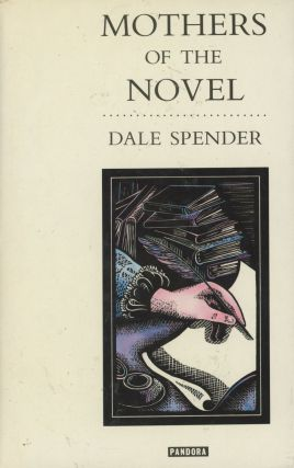 Mothers of the Novel: 100 Good Women Writers Before Jane Austen. Dale Spender