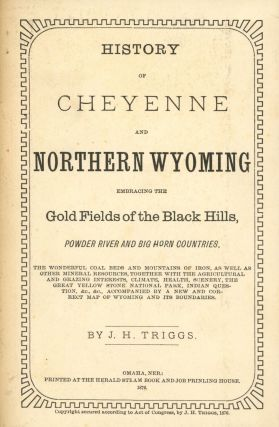 History of Cheyenne and Northern Wyoming, Embracing the Gold Fields of the Black Hills, Powder...