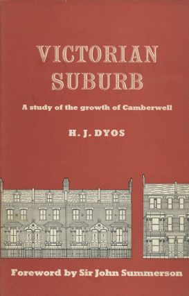 Victorian Suburb: A Study of the Growth of Camberwell. H. J. Dyos, fore John Summerson