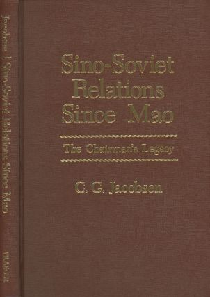 Sino-Soviet Relations Since Mao: The Chairman's Legacy