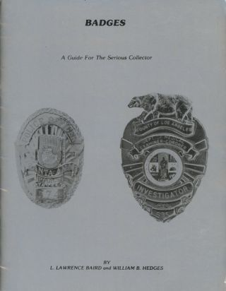 Badges: A Guide for the Serious Collector. L. Lawrence Baird, William B. Hedges
