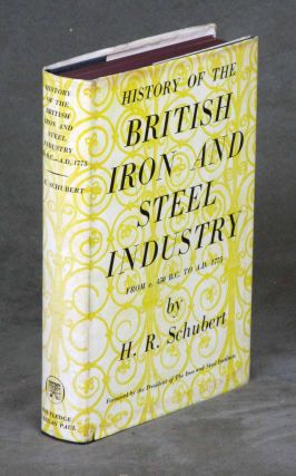 History of the British Iron and Steel Industry from c....