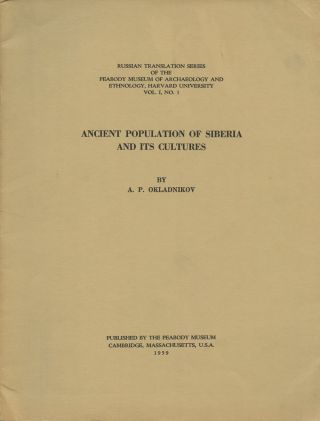 Ancient Population of Siberia and Its Cultures (Russian Translation Series of the Peabody Museum of Archaeology and Ethnology, Harvard University, Vol. I, No. I)