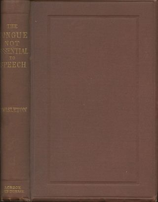 The Tongue Not Essential to Speech; With Illustrations of the...