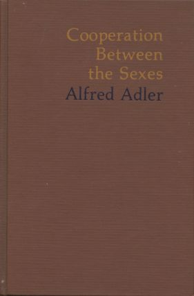 Cooperation Between the Sexes: Writings on Women, Love, Marriage and Its Disorders. Alfred Adler,...
