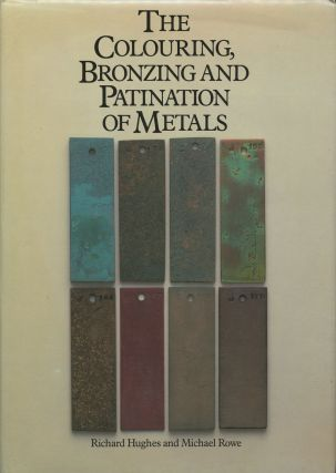 The Colouring, Bronzing and Patination of Metals: A Manual for...