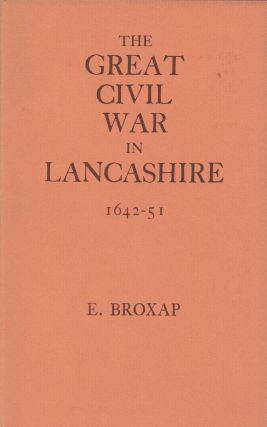 The Great Civil War in Lancashire (1642-1651). Ernest Broxap