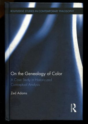 On the Genealogy of Color: A Case Study in Historicized Conceptual Analysis. Zed Adams