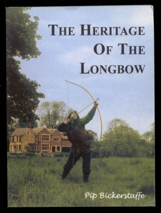 The Heritage of the Longbow: A Practical Guide to the Manufacture and Use of the Longbow, Arrows...