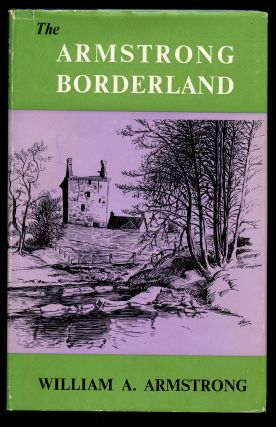 The Armstrong Borderland: A Re-Assessment of Certain Aspects of Border History. William A. Armstrong