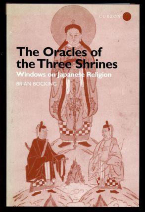 The Oracles of the Three Shrines: Windows on Japanese Religion. Brian Bocking