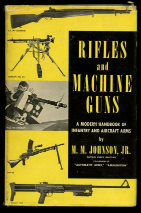 Rifles and Machine Guns: A Modern Handbook of Infantry and Aircraft Arms