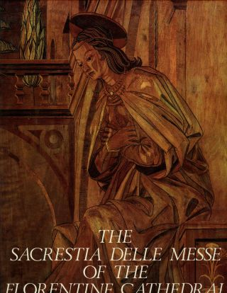 "The ""Sacrestia delle Messe"" of the Florentine Cathedral. Margaret Haines, Giuseppe Marchini"