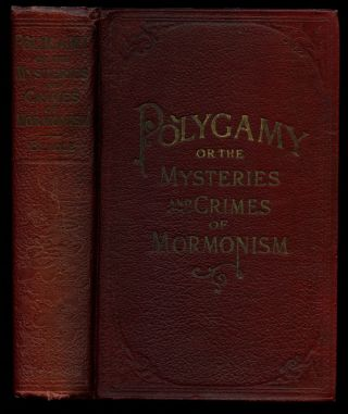 Polygamy or, the Mysteries and Crimes of Mormonism: Being a....