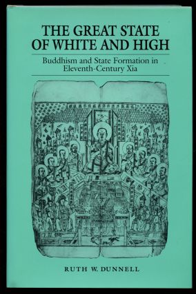 The Great State of White and High: Buddhism and State Formation in Eleventh-Century Xia. Ruth W....