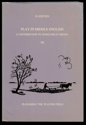 Play in Middle English: A Contribution to Word Field Theory. Hendrik Aertsen