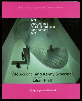 Art Becomes Architecture Becomes Art: A Conversation Between Vito Acconci and Kenny Schachter,...