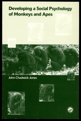 Developing a Social Psychology of Monkeys and Apes. John Chadwick-Jones