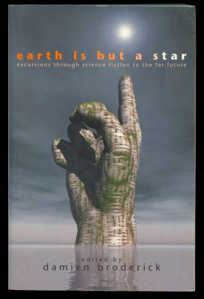 Earth Is But a Star: Excursions Through Science Fiction to the Far Future. Damien Broderick