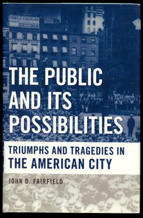 The Public and Its Possibilities: Triumphs and Tragedies in the American City. John D. Fairfield