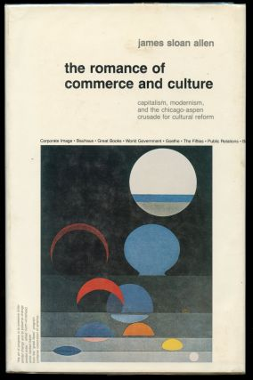 The Romance of Commerce and Culture: Capitalism, Modernism, and the Chicago-Aspen Crusade for...