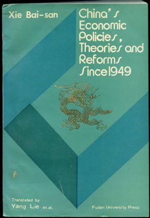 China's Economic Policies, Theories & Reforms Since 1949. Xie Bai-san