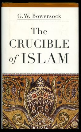 The Crucible of Islam. G. W. Bowersock