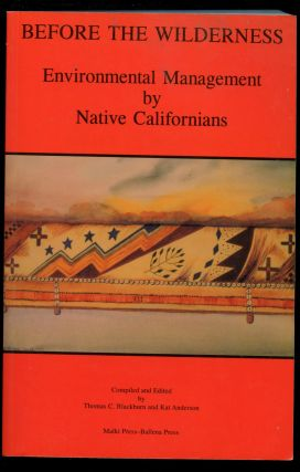 Before the Wilderness: Environmental Management by Native Californians. Thomas C. Blackburn, Kat...