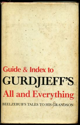 Guide and Index to G.I. Gurdjieff's All and Everything Beezlebub's Tales To His Grandson. G. I....