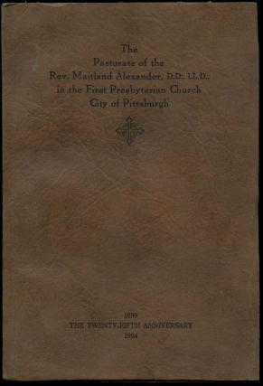 A Record of Twenty-Five Years of the Pastorate of Maitland Alexander, D.D., LL.D in the First...