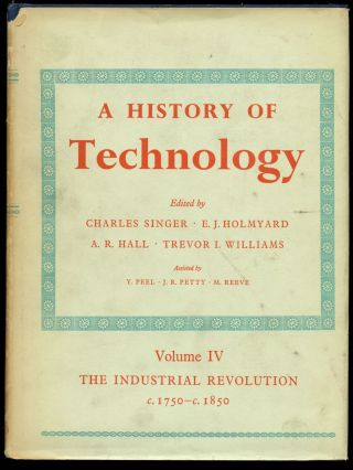 A History of Technology: Volume IV--The Industrial Revolution c1750 to c1850 (This volume only)....