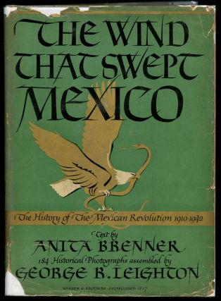 The Wind that Swept Mexico: The History of the Mexican Revolution 1910-1942. Anita Brenner,...