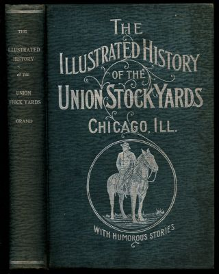 Illustrated History of the Union Stockyards: Sketch-Book of Familiar Faces and Places at the...