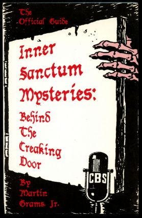 The Official Guide to Inner Sanctum Mysteries: Behind the Creaking Door. Martin Grams