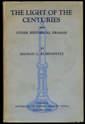The Light of the Centuries and Other Historical Dramas [Inscribed by Rubenovitz]. Mignon L....