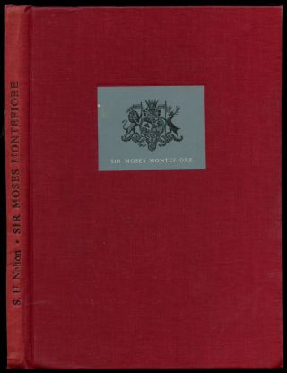 Sir Moses Montefiore: A Life in the Service of Jewry (Leghorn 1784-Ramsgate 1885) [Inscribed by...