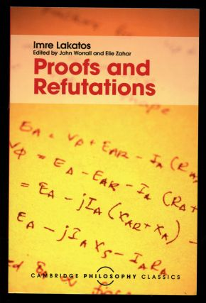 Proofs and Refutations: The Logic of Mathematical Discovery. Imre Lakatos, John Worrall, Elie Zahar