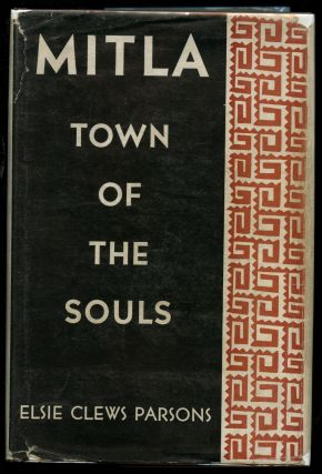 Mitla, Town of the Souls: And Other Zapoteco-Speaking Pueblos of Oaxaca, Mexico. Elsie Clews Parsons