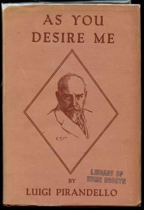 As You Desire Me (Come Tu Mi Vuoi) - A Play in Three Acts. Luigi Pirandello, Samuel Putnam