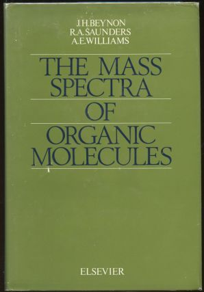 The Mass Spectra of Organic Molecules. J. H. Beynon, R. A. Saunders, A E. Williams