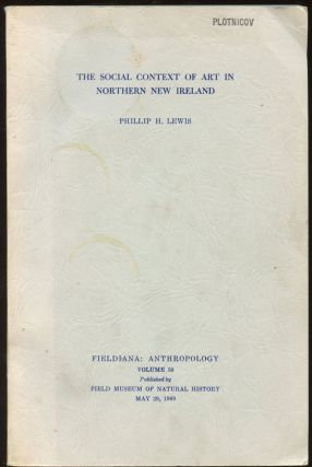 The Social Context of Art in Northern New Ireland. Phillip H. Lewis
