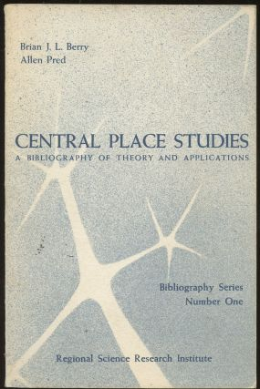 Central Place Studies: A Bibliography of Theory and Applications [Bibliography Series, Number...