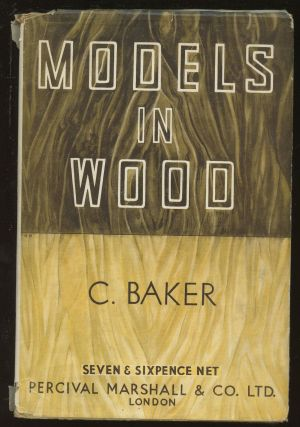 Models in Wood. C. Baker