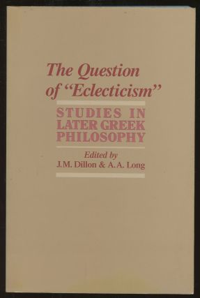 "The Question of ""Eclecticism"": Studies in Later Greek Philosophy"